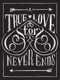 A true love story never ends by Thomas Pena- I like how the typography fits :)