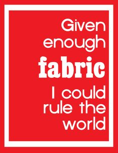 Given Enough Fabric . . .
