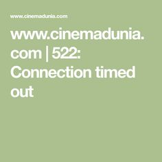 www.cinemadunia.com | 522: Connection timed out Upcoming Movies 2020, Time Out, Mehndi, Connection, Henna, Hennas