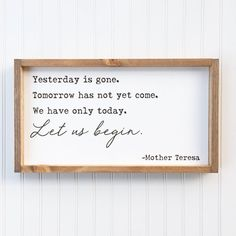 Mother Teresa Quote Framed Wood Sign, We Have Only Today, Let Us Begin Home Decor, Yesterday is Gone, Tomorrow Has Not Yet Come Wall Hanging Cute Signs, Diy Signs, Mother Theresa Quotes, Framed Quotes, Different Quotes, Frame It, Frame Shop, Farmhouse Signs, The Ranch