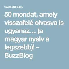 50 mondat, amely visszafelé olvasva is ugyanaz… (a magyar nyelv a legszebb)! – BuzzBlog