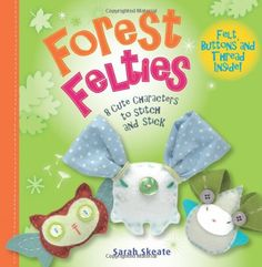 Forest Felties: 8 Cute Characters to Stitch and Stick (Feltie Friends) by Sarah Skeate,http://www.amazon.com/dp/1908005599/ref=cm_sw_r_pi_dp_QVGrsb133Y0NQATZ