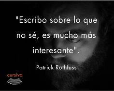 """""""Escribo sobre lo que no sé, es mucho más interesante"""" Patrick Rothfuss #cita #quote #escritura #literatura #libros #books #PatrickRothfuss"""