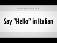 "Multiple ways to say ""Hello"" in Italian - EverybodyLovesItalian.com"