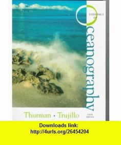 Essentials of Oceanography (9780137273485) Harold V. Thurman, Alan P. Trujillo , ISBN-10: 0137273487  , ISBN-13: 978-0137273485 ,  , tutorials , pdf , ebook , torrent , downloads , rapidshare , filesonic , hotfile , megaupload , fileserve