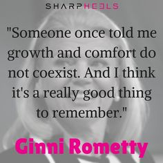 """Someone once told me growth and comfort do not coexist..."" Ginni Rometty #CEO #GirlBoss"
