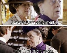 Downton Abby~I love the Dowager!! =)