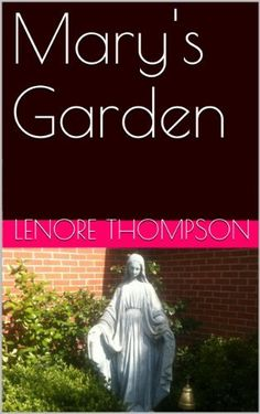 Mary's Garden by Lenore Thompson, http://www.amazon.com/dp/B00BB0WNMQ/ref=cm_sw_r_pi_dp_Asqqvb023XJ6F