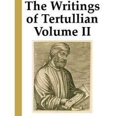 The Writings of Tertullian, Volume 2:Against Heretics,Against Marcion,Against Hermogenes,Against the Valentinians,On the Flesh of Christ,Resurrection of the Flesh,Against Praxeas,Scorpiace (Annotated) (Kindle Edition)  http://www.picter.org/?p=B007PVHPLE