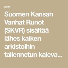 Suomen Kansan Vanhat Runot (SKVR) sisältää lähes kaiken arkistoihin tallennetun kalevalaisen runouden. Löydä kulttuuriperintösi! Poems, Poetry, Poem