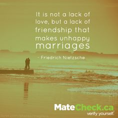 It is not a lack of love but a lack of friendship that makes unhappy marriages. - Fredrich Nietzsche #Quotes #Love #Relationships #Dating https://matecheck.ca