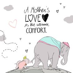 A mother's LOVE is the ultimate COMFORT. Dumbo Quotes, Disney Quotes, Mothers Love Quotes, Mother Quotes, Abc Poster, Family Quotes, Life Quotes, Quotes Amor, Elephant Quotes