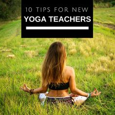 10 Tips for New Yoga Teachers