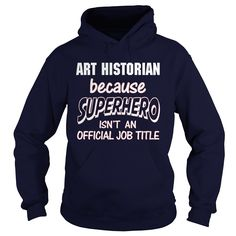 ART HISTORIAN Because SUPERHERO Isn't An Official Job Title T-Shirts, Hoodies. CHECK PRICE ==► Funny Tee Shirts