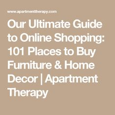 Our Ultimate Guide to Online Shopping: 101 Places to Buy Furniture & Home Decor | Apartment Therapy