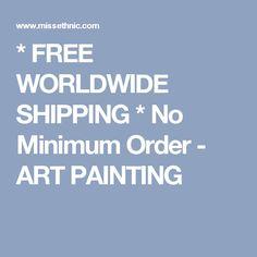 * FREE WORLDWIDE SHIPPING * No Minimum Order - ART PAINTING