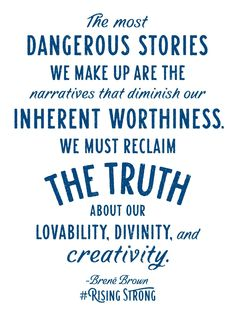 The Most Dangerous Stories We Make Up — by Brene Brown
