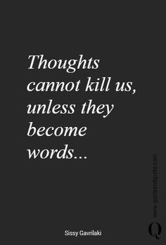 """""""Thoughts cannot kill us, unless they become words...""""  https://www.quoteandquote.com/quote/?id=1749  #quote, #quotation, #words, #powerofwords, #wordscankill, #kill, #thoughts, #hurtful, #pain, #relationship, #regret, #communication, #honesty, #rudeness, #quoteandquote"""