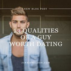 23 Qualities Of A Guy Worth Dating  I have found this guy! But I do not know if he likes me. hahaha Isn't that terrible?