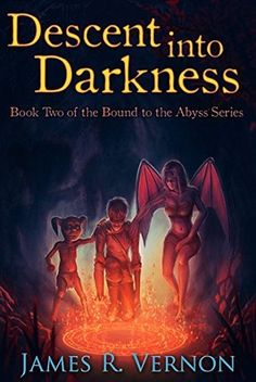 Book Reviews | Open Book Society | DESCENT INTO DARKNESS (BOUND TO THE ABYSS, BOOK #2) BY JAMES R. VERNON: BOOK REVIEW