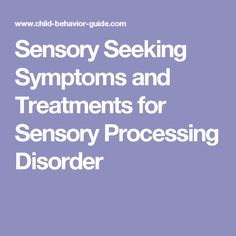 Sensory Seeking Symptoms and Treatments for Sensory Processing Disorder