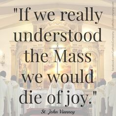 The joy of the Mass.