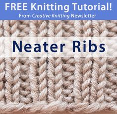 Free Knitting Tutorial from Creative Knitting newsletter:  Knitting Tutorial: Neater Ribs by Tabetha Hedrick. Click on the photo to access the tutorial. Sign up for this free newsletter here: www.AnniesNewsletters.com.