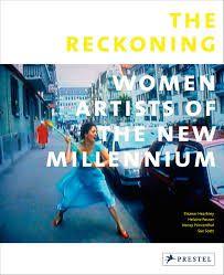 The Reckoning : women artists of the new millennium : Ghada Amer... / Eleanor Heartney... [et al.] Munich ; New York : Prestel, cop. 2013