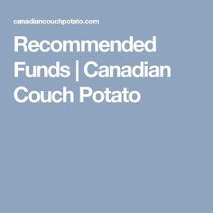 Recommended Funds | Canadian Couch Potato