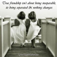 True friendship isn't about being inseparable, its being separated & nothing changes. -Amen