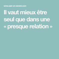 Il vaut mieux être seul que dans une «presque relation»