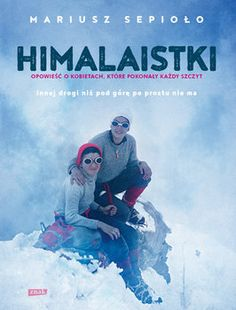 Himalaistki by Mariusz Sepiolo, available at Book Depository with free delivery worldwide. Trekking, Baseball Cards, Sports, Books, Book Covers, Google, Art, Historia, Hs Sports