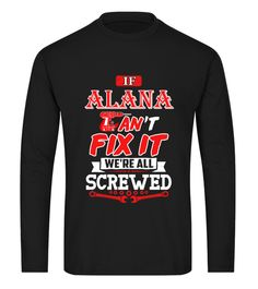 "# Birthday Gift long sleeve .  If I Cant Fix It ALANA tshirt. Comes in a variety of styles and colorsBuy yours now before it is too late!Secured payment via iDeal, PayPal, VISA and MastercardHow to place an order:1. Choose the model from the drop-down menu2. Click on ""Reserve it now""3. Choose the size and the quantity4. Add your delivery address and bank detailsAnd that's it!"
