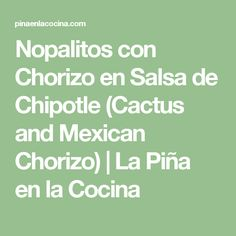 Nopalitos con Chorizo en Salsa de Chipotle (Cactus and Mexican Chorizo) | La Piña en la Cocina