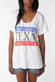 Don't Mess With Texas. i want this shirt!