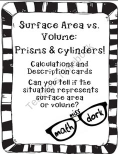Students are constantly confusing surface area and volume of rectangular prisms and cylinders. This product includes 18 situations cards, 36 calculation cards, and 1 sort page. Students will read, decide and sort each card into the appropriate category.