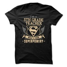 (Tshirt Nice Sale) Im A 5th Grade Teacher Whats Your Superpower? Shirts 2016 Hoodies, Tee Shirts