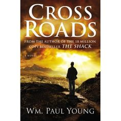 """'Crossroads' by William Paul Young...author of """"The Shack"""".......my next read!"""