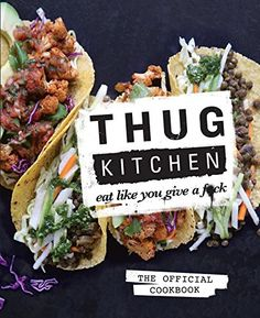 Thug Kitchen: The Official Cookbook: Eat Like You Give a F*ck: Thug Kitchen: 9781623363581: Amazon.com: Books