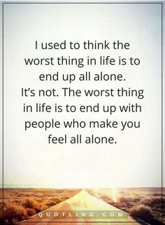alone quotes I used to think the worst thing in life is to end up all alone. The worst thing in life is to end up with people who make you feel all alone. All Alone Quotes, True Quotes, Best Quotes, Verbal Abuse, Emotional Abuse, People Use You Quotes, Depersonalization Disorder, Fake Family, What Is Anxiety