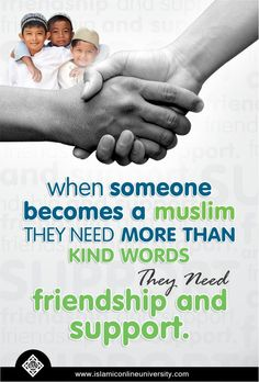 When someone becomes a Muslim they need more than kind words, they need friendship and support.