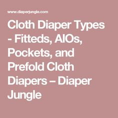 Cloth Diaper Types - Fitteds, AIOs, Pockets, and Prefold Cloth Diapers – Diaper Jungle