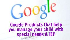 Google has dozens of products, many of them are free. And many of them can help you manage your household or your child's IEP.