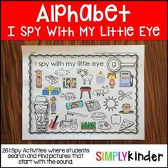 Alphabet I SpyGet this product as part of a BUNDLE and SAVE! I Spy Literacy & Math ActivitiesIncluded in this download is:26 printables for the alphabet.  It's that simple.  Students hunt and search for the pictures that start with the given sound (or with x the words that have that sound in it.)  You will also like:   Letter Naming Fluency Practice Alphabet Brochures Alphabet Writing PoemsCheck out these other top sellers from Simply Kinder:   Alphabet Snap Cubes Alphabet Hats Alphabet W...