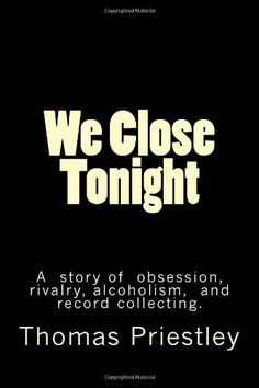 We Close Tonight by Thomas Priestley http://www.amazon.co.uk/dp/1499502303/ref=cm_sw_r_pi_dp_IJ2bub1PVSQCQ