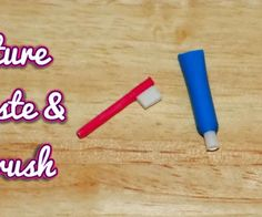 Diy miniature toothpaste and toothbrush - All