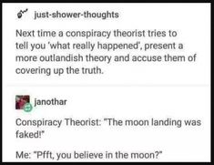 The sad thing is that there are actually people who think the the moon is merely a projection. Maybe this is how that theory started LOL Funny Tumblr Text Posts, Funny Posts, Funny Pictures Hilarious, Meme Comics, Memes Humor, Humor Humour, The Funny, Really Funny, Freaking Hilarious
