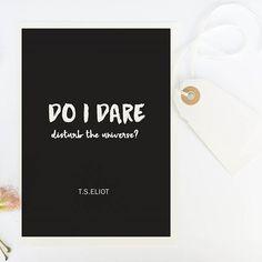 Do I dare disturb the universe! - T.S. Eliot #literaryprints #CraftStreetDesign