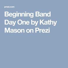 Beginning Band Day One by Kathy Mason on Prezi