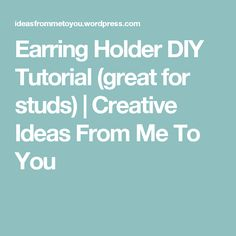 Earring Holder DIY Tutorial (great for studs) Stud Earring Storage, Diy Earring Holder, Hanging Earrings, Jewellery Storage, Diy Tutorial, Creative Ideas, House Projects, Jewelery, Organization